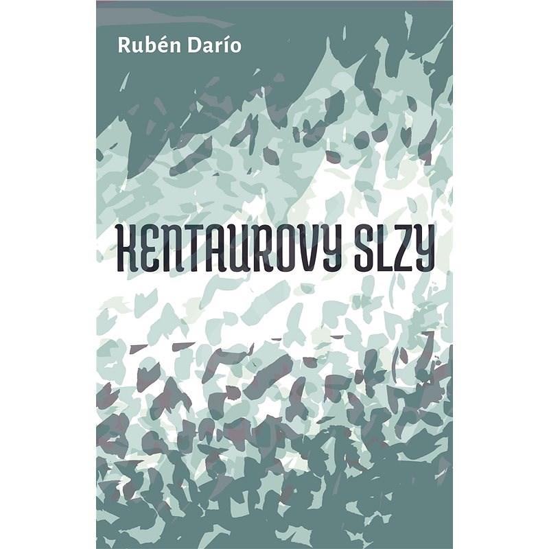 Kentarovy slzy - Ruben Dario
