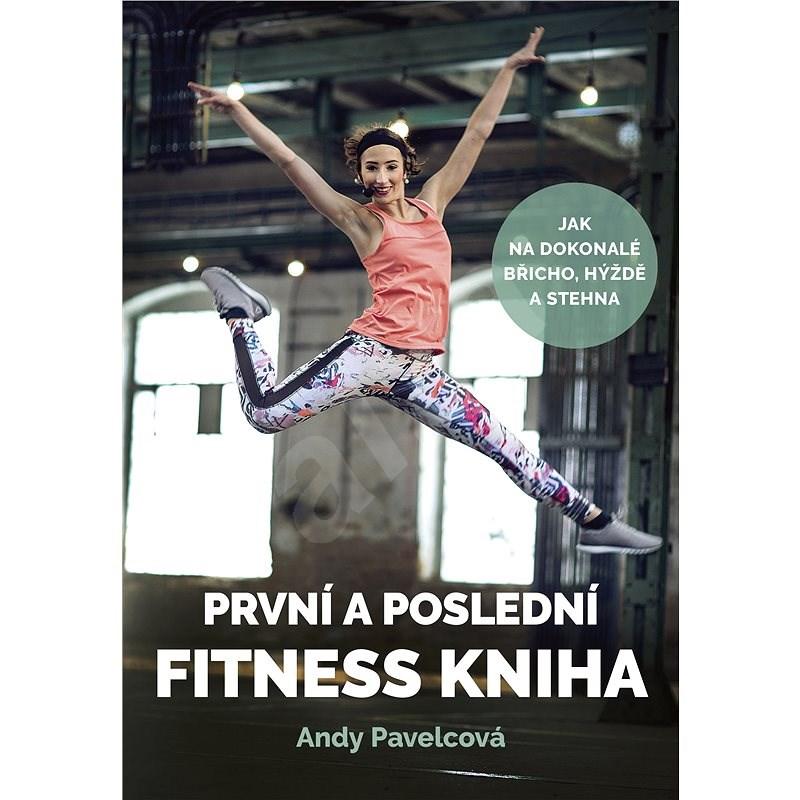 První a poslední fitness kniha - Andy Pavelcová