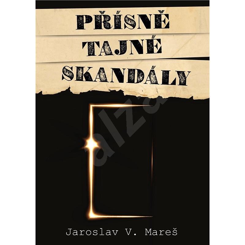 Přísně tajné skandály - Jaroslav V. Mareš