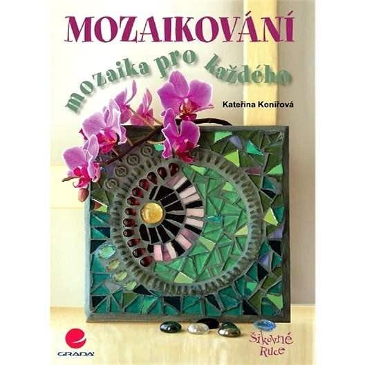 Mozaikování - Kateřina Konířová