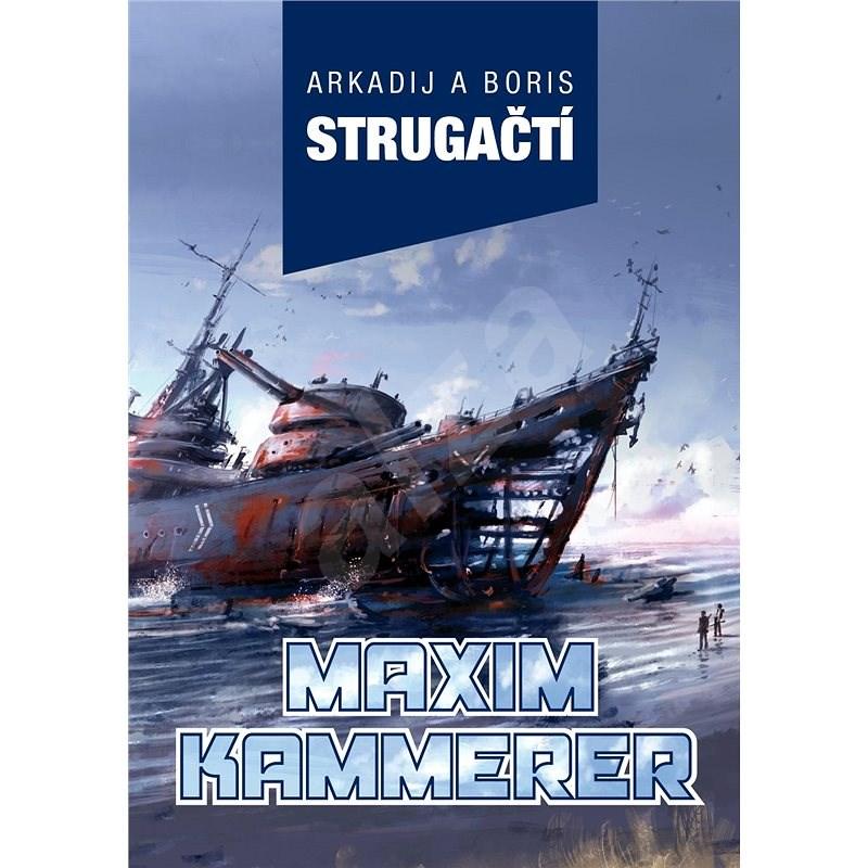 Maxim Kammerer - Arkadij a Boris Strugačtí