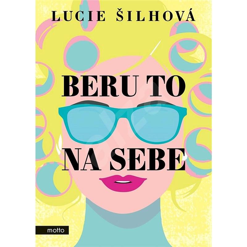 Beru to na sebe - Lucie Šilhová