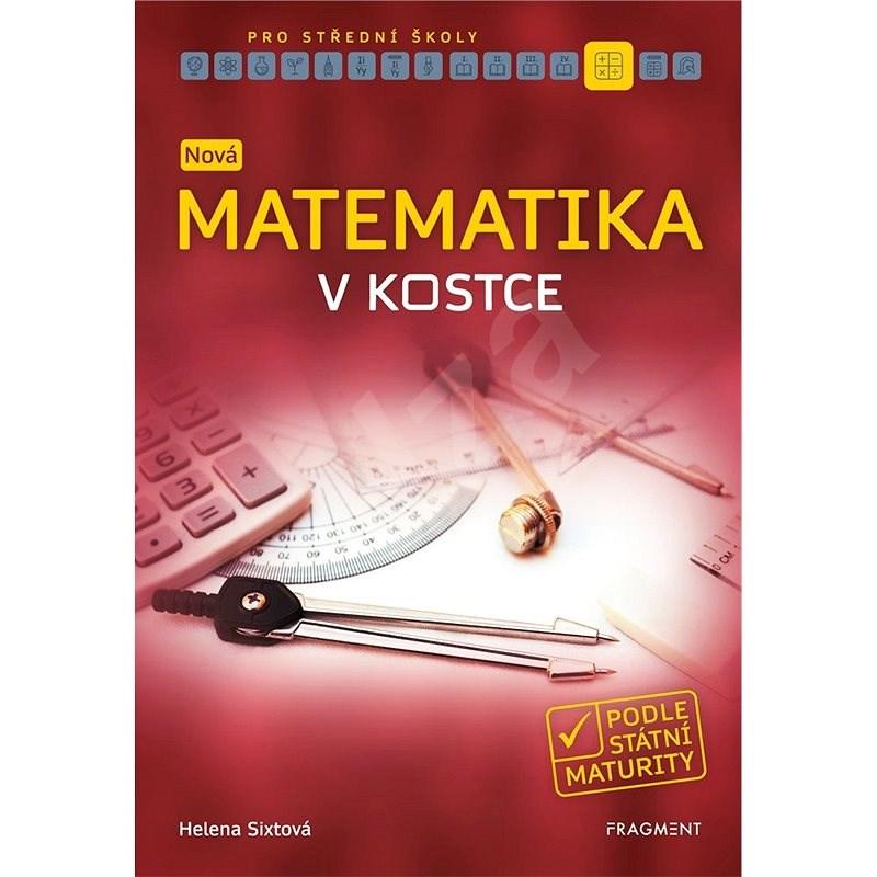 Nová matematika v kostce pro SŠ - Helena Sixtová
