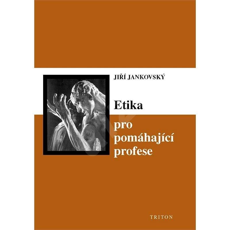Etika pro pomáhající profese - Jiří Jankovský