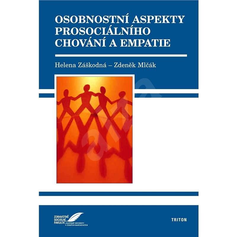 Osobnostní aspekty prosociálního chování a empatie - Helena Záškodná