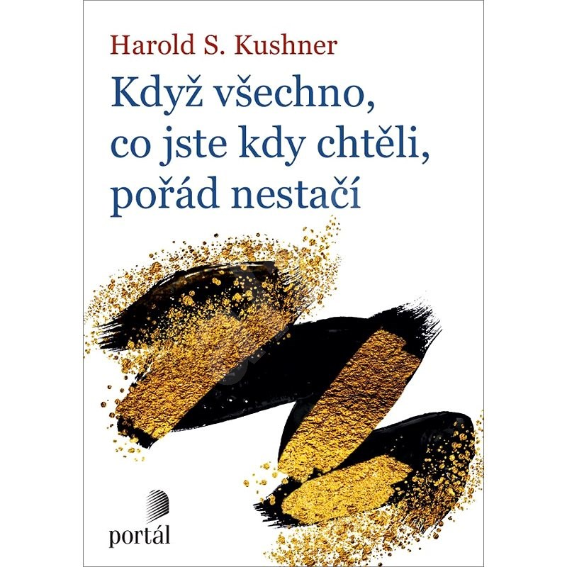 Když všechno, co jste kdy chtěli, pořád nestačí - Harold S. Kushner