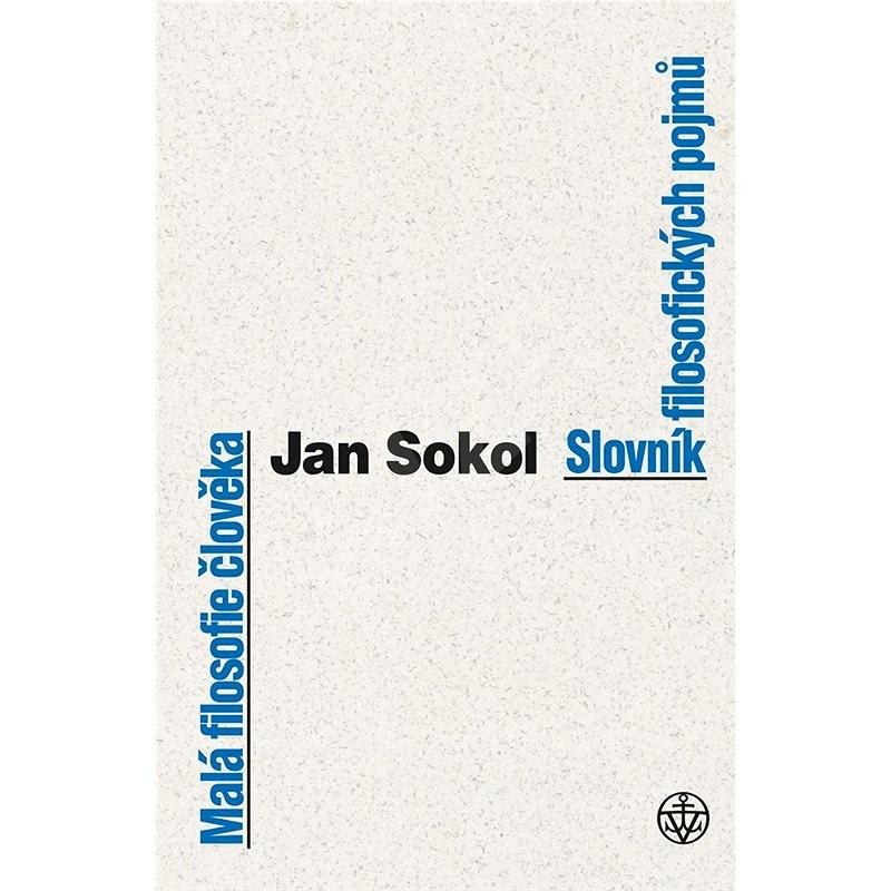 Malá filosofie člověka a Slovník filosofických pojmů - Jan Sokol