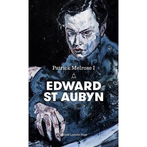 Patrick Melrose I. - Edward St Aubyn