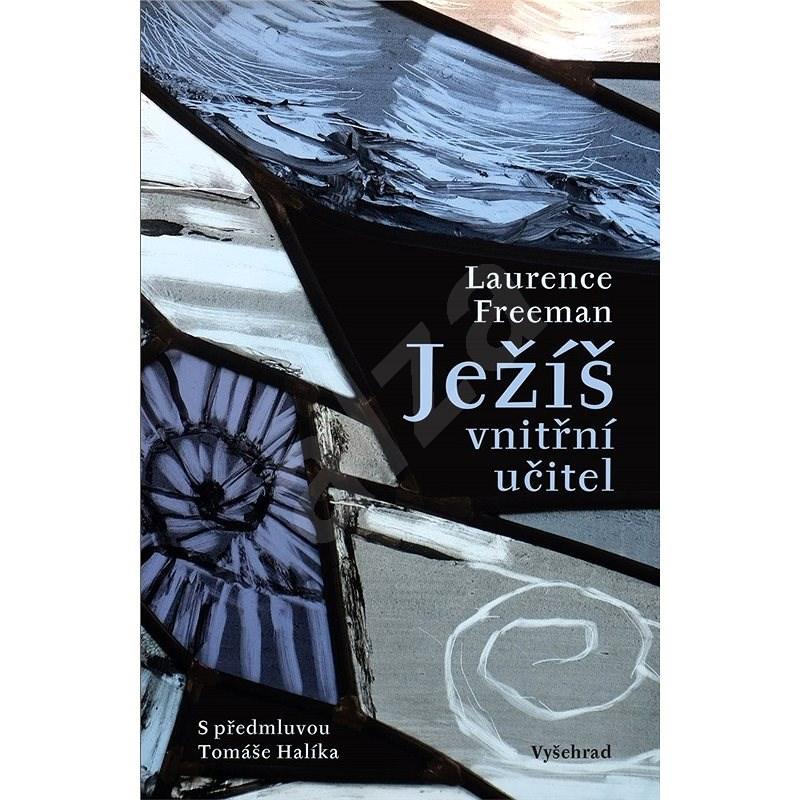 Ježíš - vnitřní učitel - Laurence Freeman