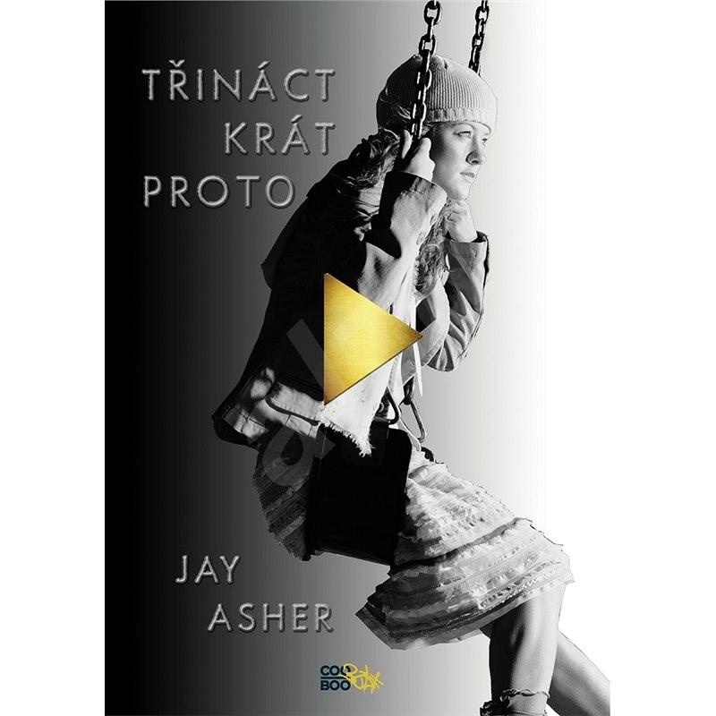Třináctkrát proto - Jay Asher