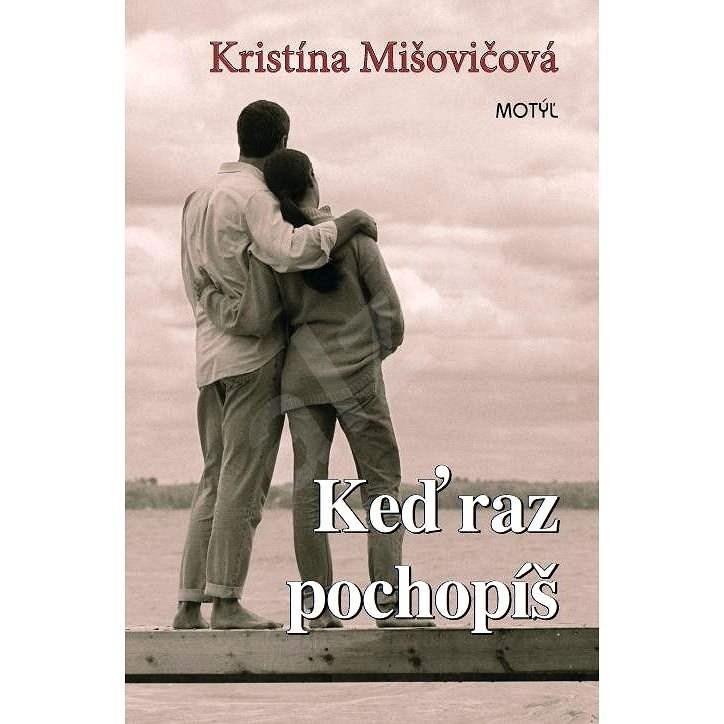 Keď raz pochopíš - Kristína Mišovičová