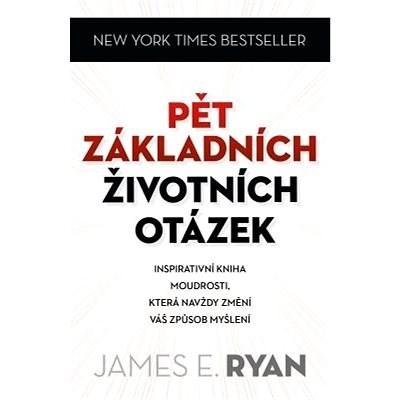 Pět základních životních otázek - James E. Ryan