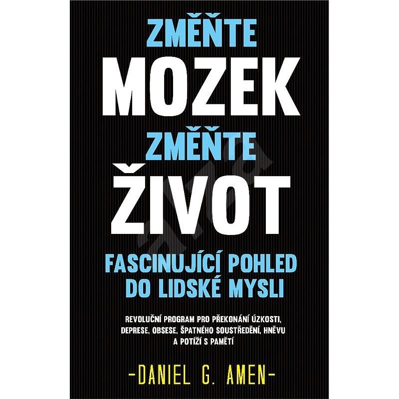 Změňte mozek, změňte život - Daniel G. Amen