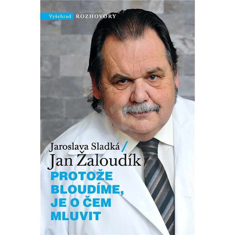 Protože bloudíme, je o čem mluvit - Jan Žaloudík