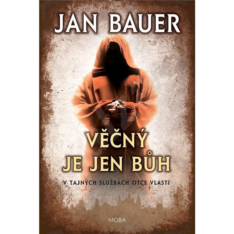 Věčný je jen Bůh - Jan Bauer