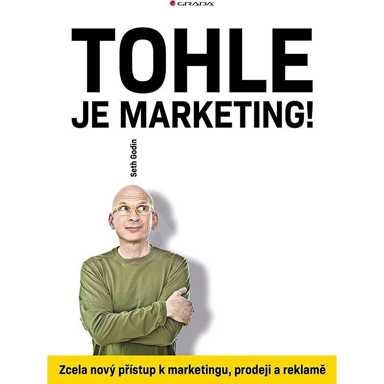 Tohle je marketing! - Seth Godin