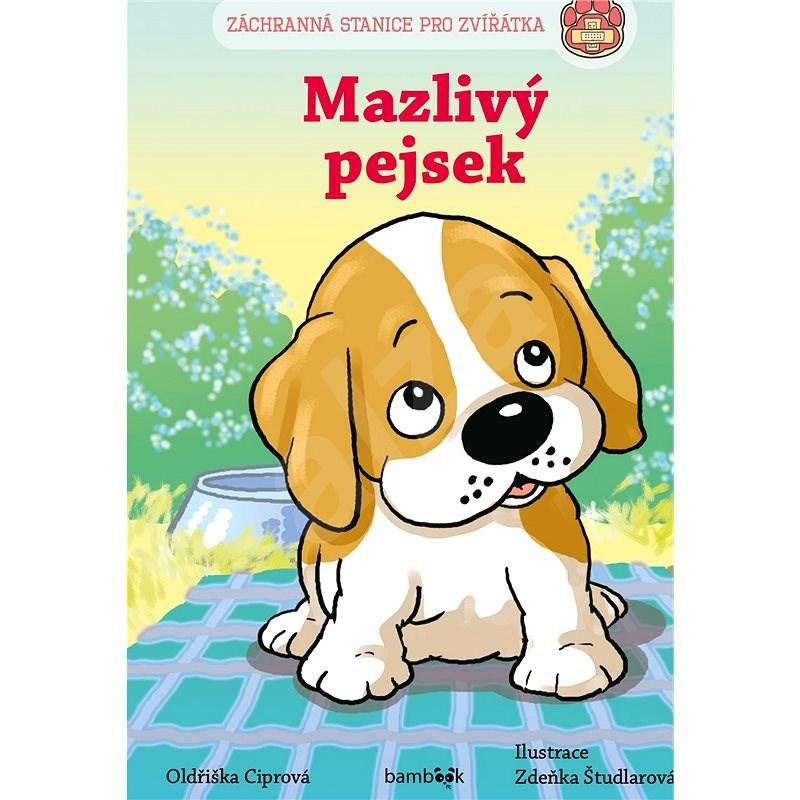 Záchranná stanice pro zvířátka - Mazlivý pejsek - Zdeňka Študlarová