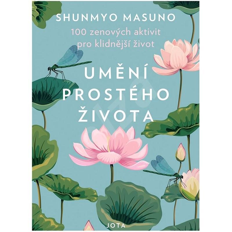 Umění prostého života: 100 zenových aktivit pro klidnější život - Shunmyo Masuno
