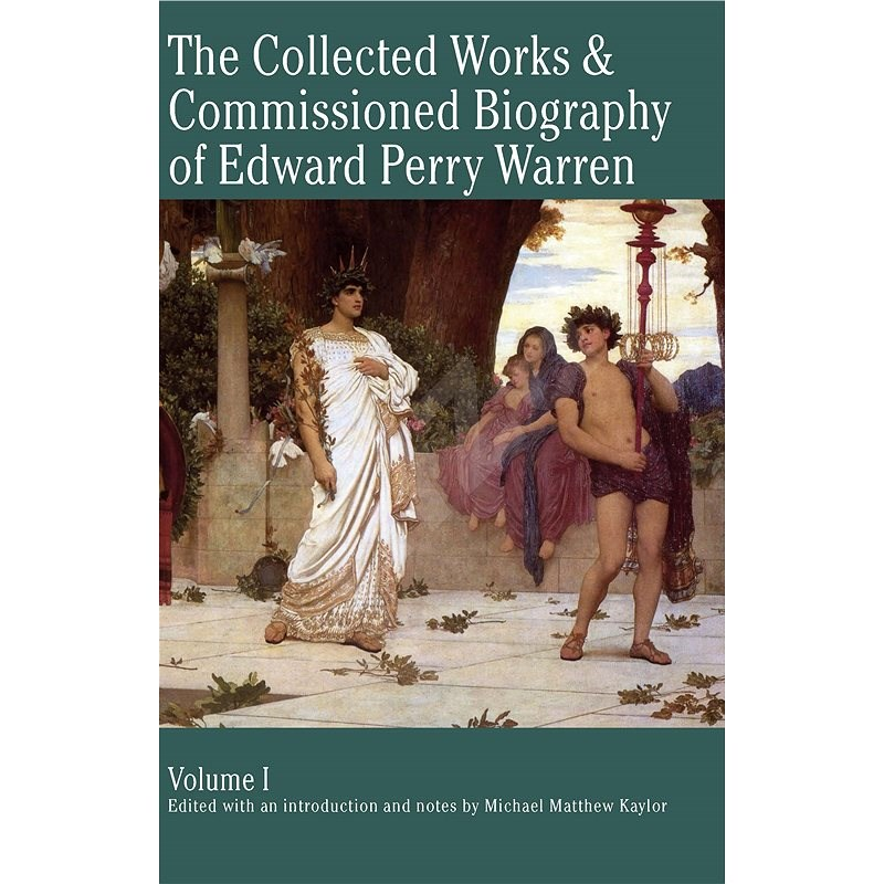 The Collected Works & Commissioned Biography of Edward Perry Warren - Michael Kaylor