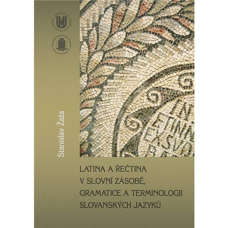 Latina a řečtina v slovní zásobě, gramatice a terminologii slovanských jazyků - Stanislav Žaža