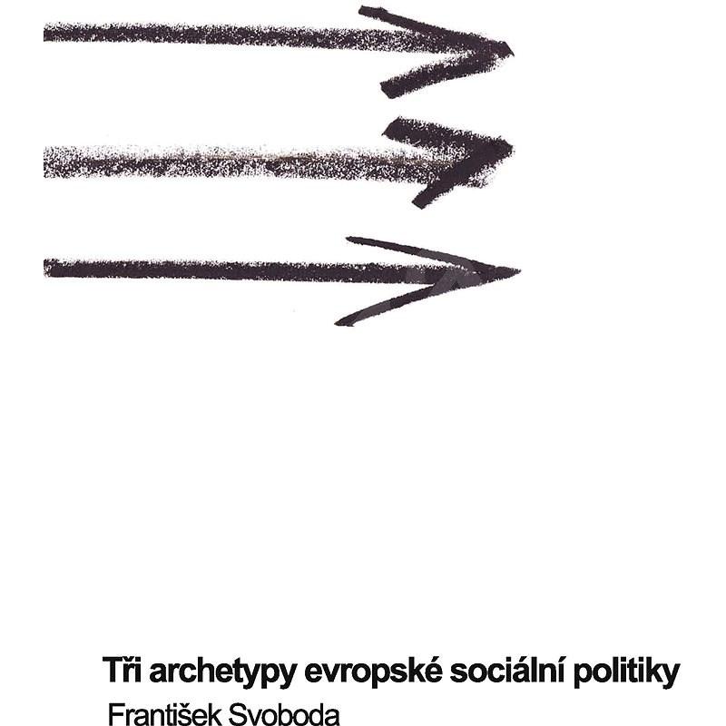 Tři archetypy evropské sociální politiky - František Svoboda