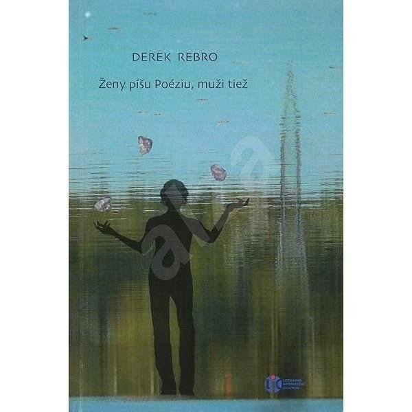 Ženy píšu Poéziu, muži tiež - Derek Rebro