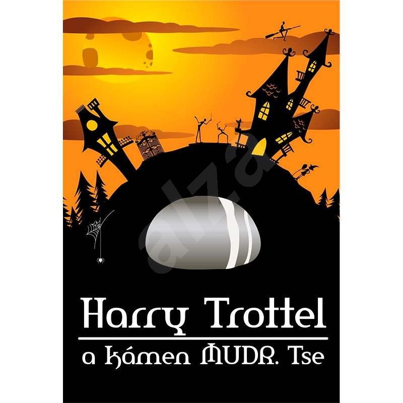 Harry Trottel a kámen MUDr. Tse - Peter M. Jolin