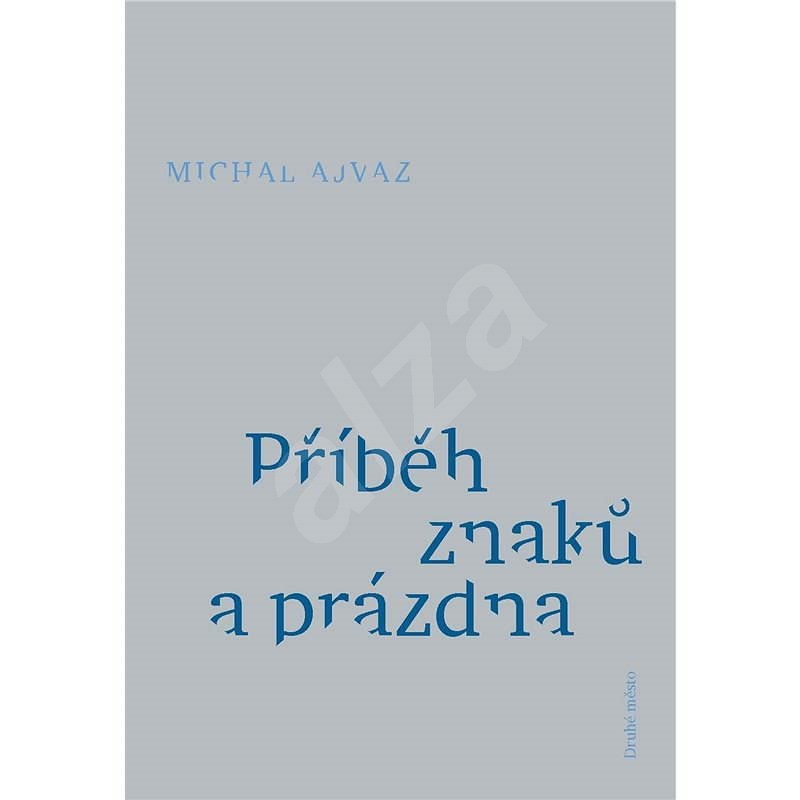 Příběh znaků a prázdna - Michal Ajvaz