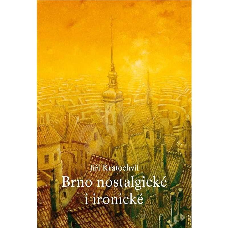 Brno nostalgické i ironické - Jiří Kratochvil