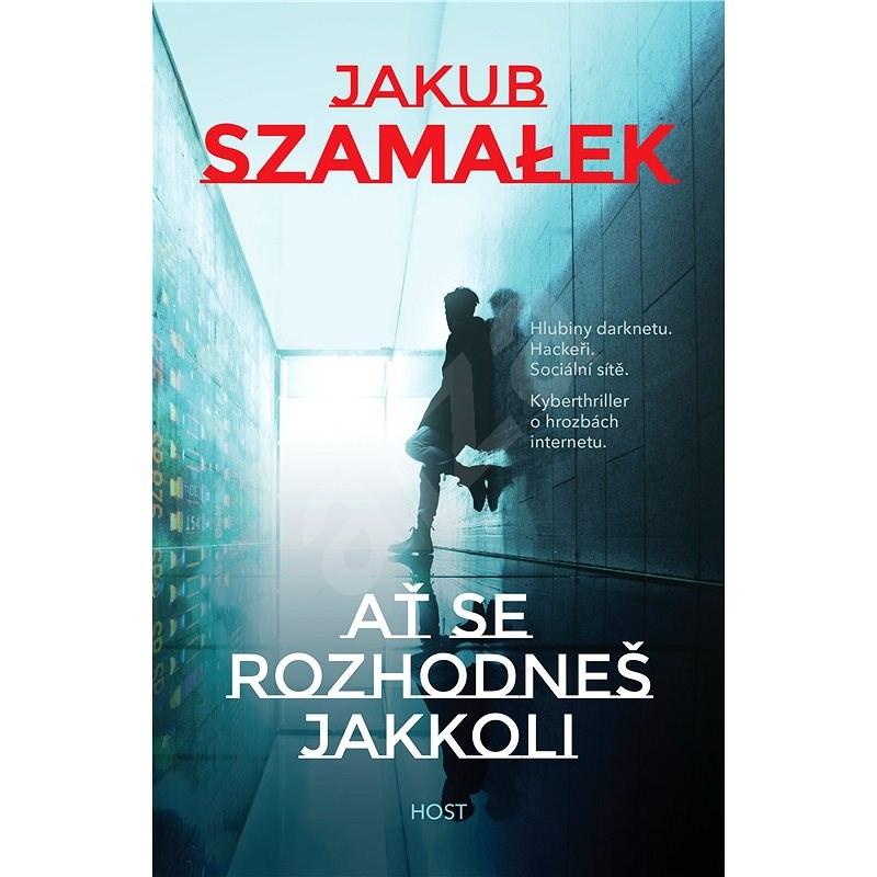 Ať se rozhodneš jakkoli - Jakub Szamałek