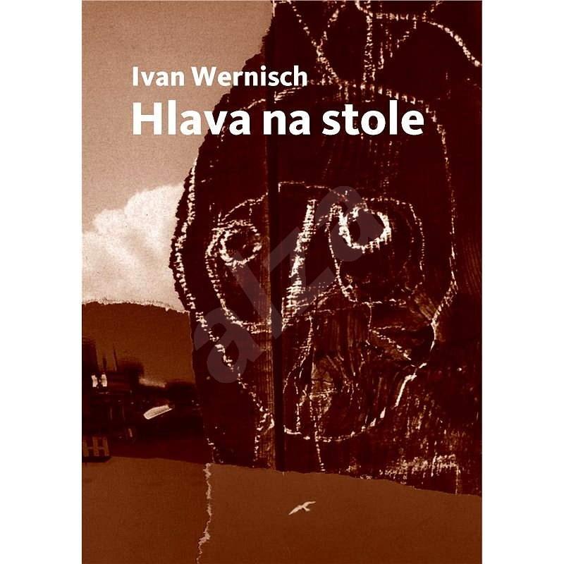 Hlava na stole - Ivan Wernisch