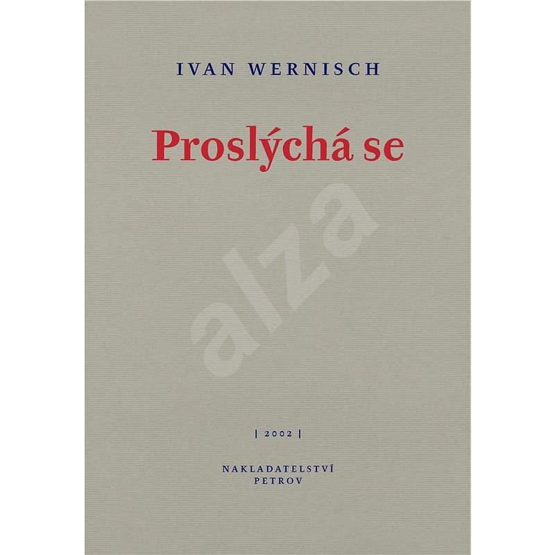 Proslýchá se - Ivan Wernisch