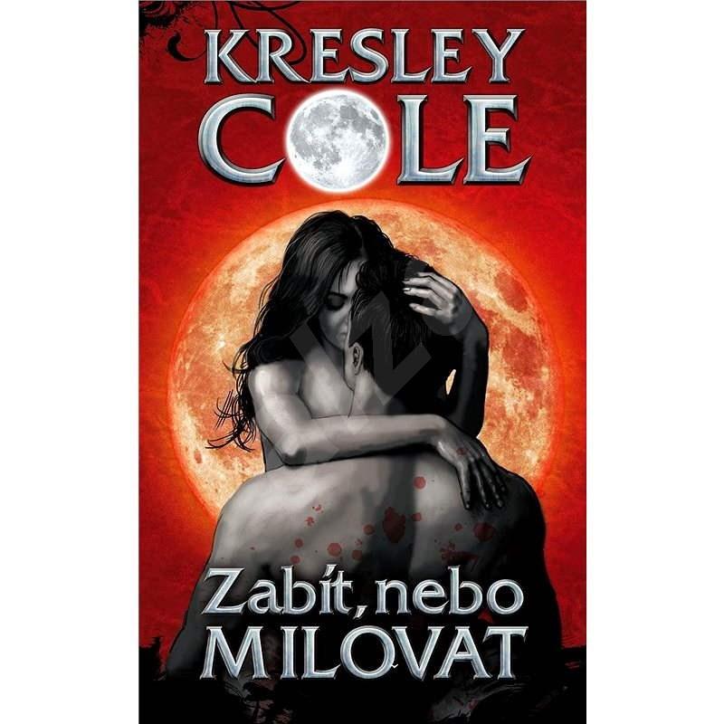 Zabít, nebo milovat - Kresley Cole