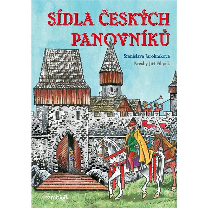 Sídla českých panovníků - Stanislava Jarolímková
