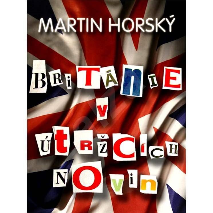 Británie v útržcích novin - Martin Horský