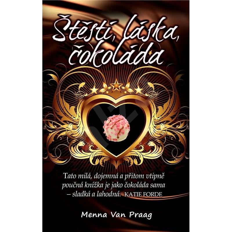 Štěstí, láska, čokoláda - Menna Van Praag