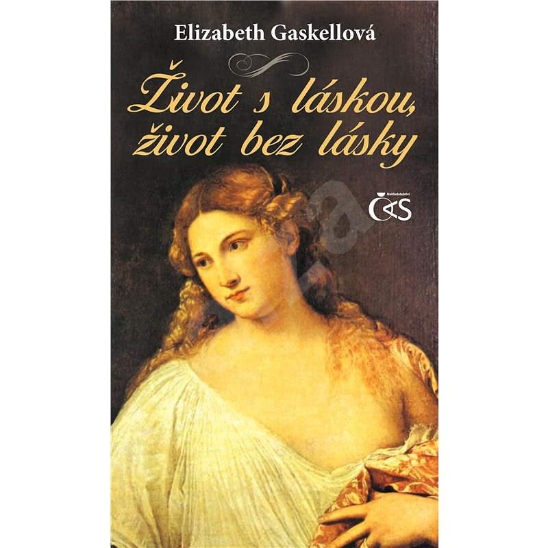 Život s láskou, život bez lásky - Elizabeth Gaskellová