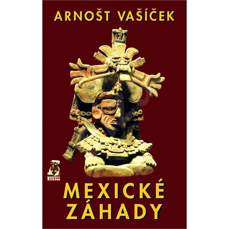 Mexické záhady - Arnošt Vašíček