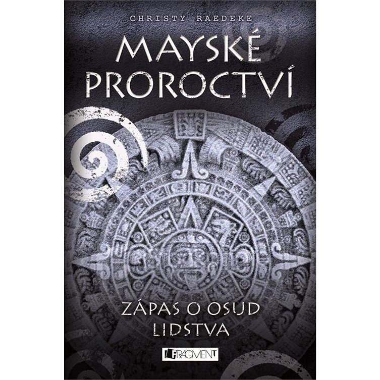 Mayské proroctví – Zápas o osud lidstva - Christy Raedeke