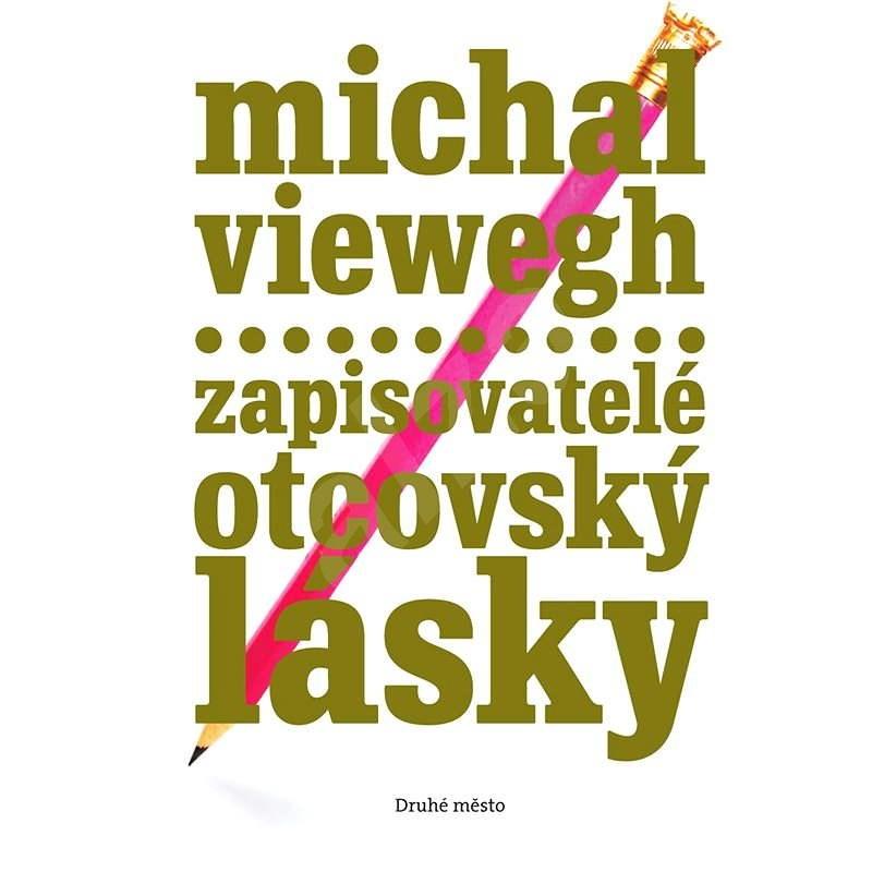 Zapisovatelé otcovský lásky - Michal Viewegh