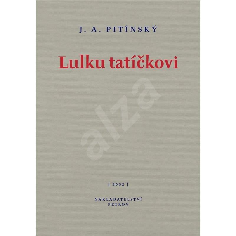 Lulku tatíčkovi - J. A. Pitínský