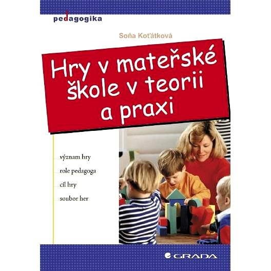 Hry v mateřské škole v teorii a praxi - Soňa Koťátková