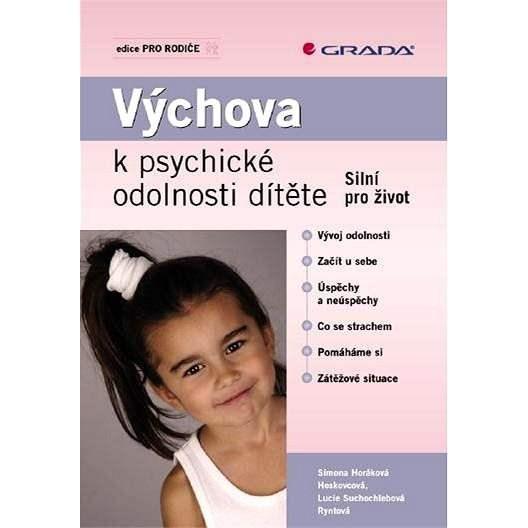 Výchova k psychické odolnosti dítěte - Hoskovcová Simona Horáková