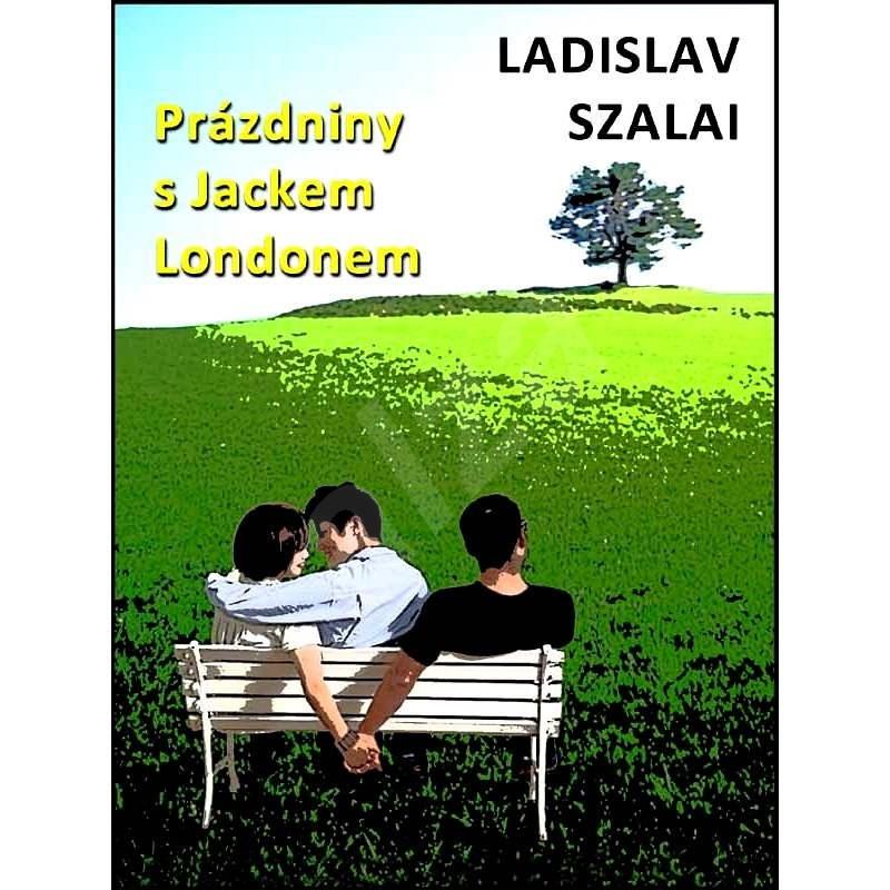 Prázdniny s Jackem Londonem - Ladislav Szalai