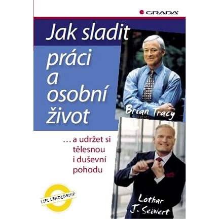 Jak sladit práci a osobní život - Lothar J. Seiwert
