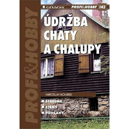 Údržba chaty a chalupy - Miroslav Koubek