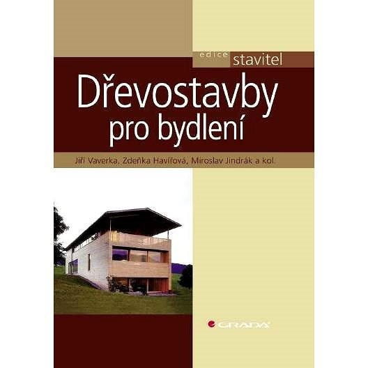 Dřevostavby pro bydlení - Jiří Vaverka  Zdeňka Havířová  Miroslav Jindrák