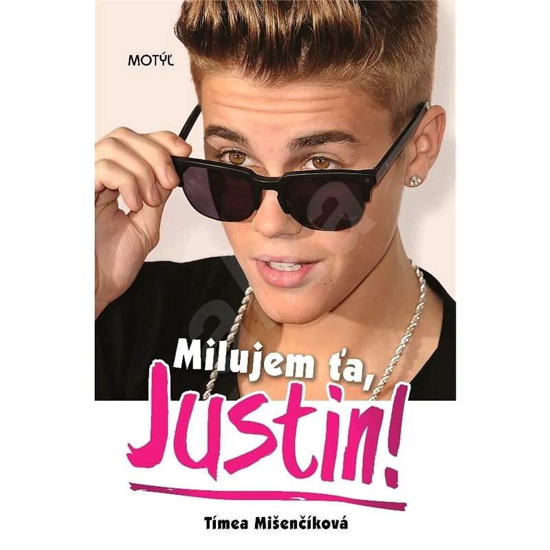 Milujem ťa, Justin! - Tímea Mišenčíková
