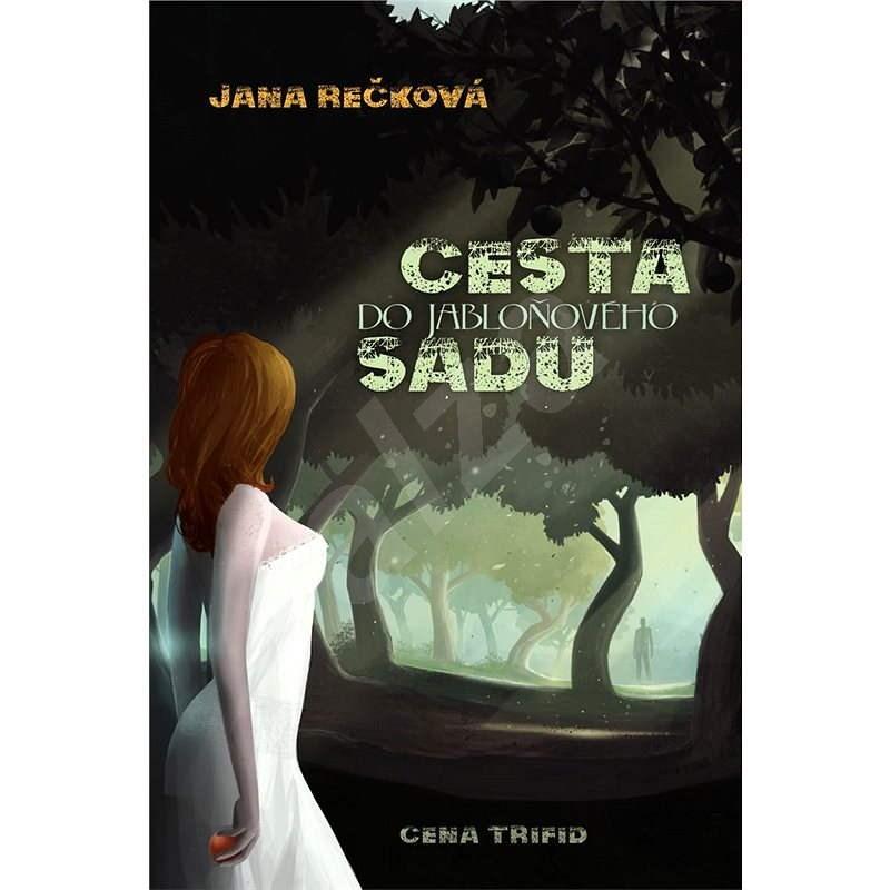 Cesta do jabloňového sadu - Jana Rečková