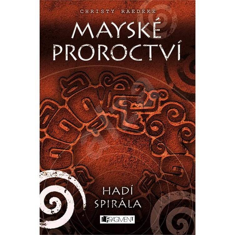 Mayské proroctví – Hadí spirála - Christy Raedeke